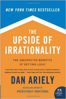 Dan Ariely - The Upside of Irrationality: The Unexpected Benefits of Defying Logic