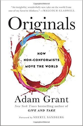 Adam Grant - Originals - How Non-Conformist Move the World