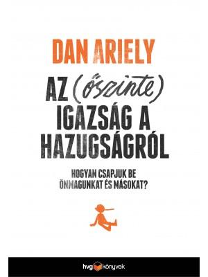 Dan Ariely - Az (őszinte) igazság a hazugságról - Hogyan csapjuk be önmagunkat és másokat