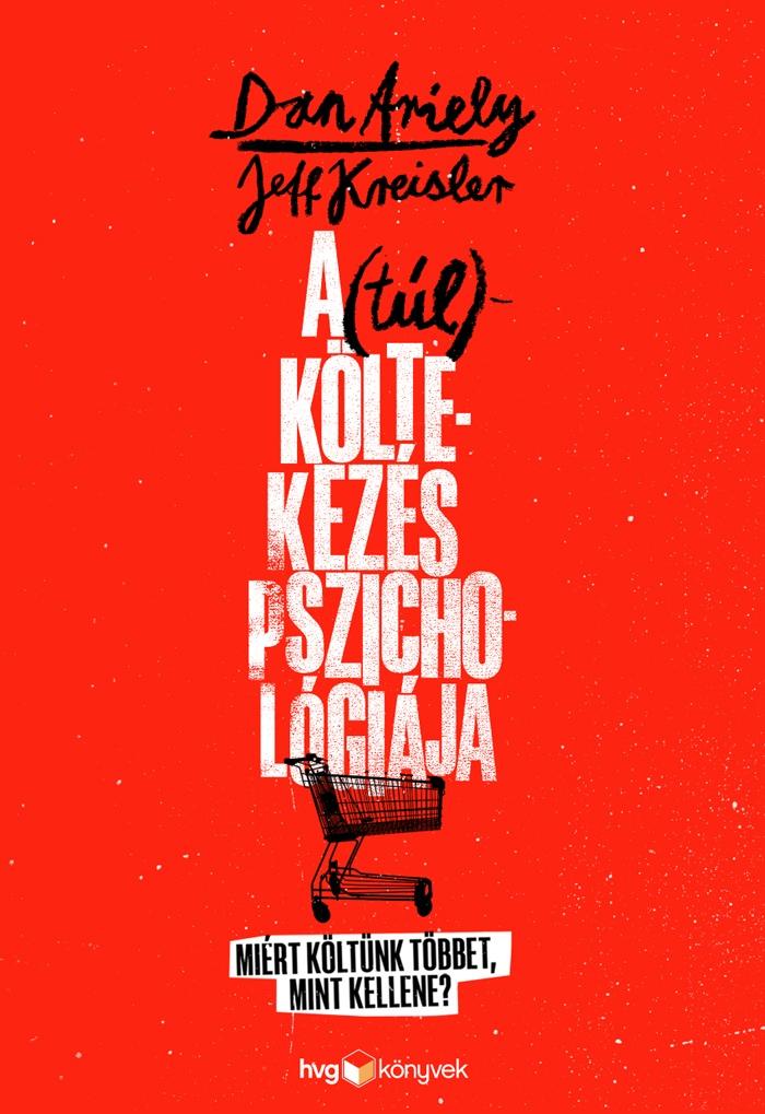 Dan Ariely - Jeff Kreisler - A (túl)költekezés pszichológiája