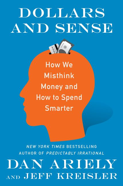 Dan Ariely - Jeff Kreisler - Dollars and Sense - How We Misthink Money and How to Spend Smarter