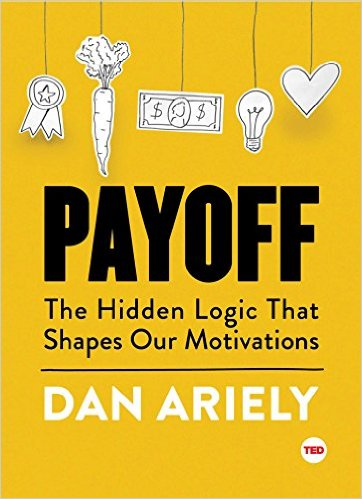 Dan Ariely - Payoff - The Hidden Logic That Shapes Our Motivations