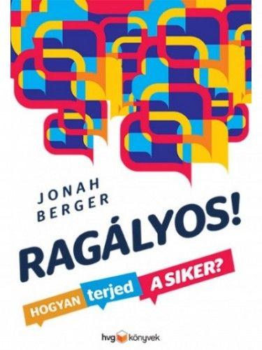 Jonah Berger - Ragályos - Hogyan terjed a siker?