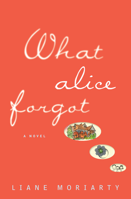 Liane Moriarty - What Alice Forgot