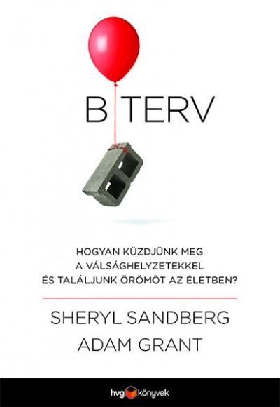 Sheryl Sandberg - Adam Grant - B terv - Hogyan küzdjünk meg a válsághelyzetekkel és találjunk örömöt az életben?