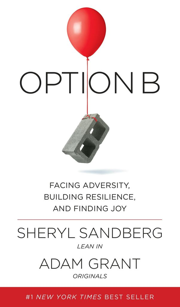 Sheryl Sandberg - Adam Grant - Option B - Facing Adversity, Building Resilience, and Finding Joy